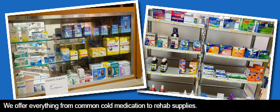 We offer everything from common cold medication to diabetic supplies.